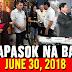 ALAMIN: Kakapasok Na Balita June 30,2018 | Pres. Duterte | Oscar Albayalde | Spox Harry