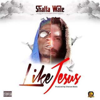 Hot Jam (DOWNLOAD) : Shatta Wale - Like Jesus (prod by Chinese Beatz)