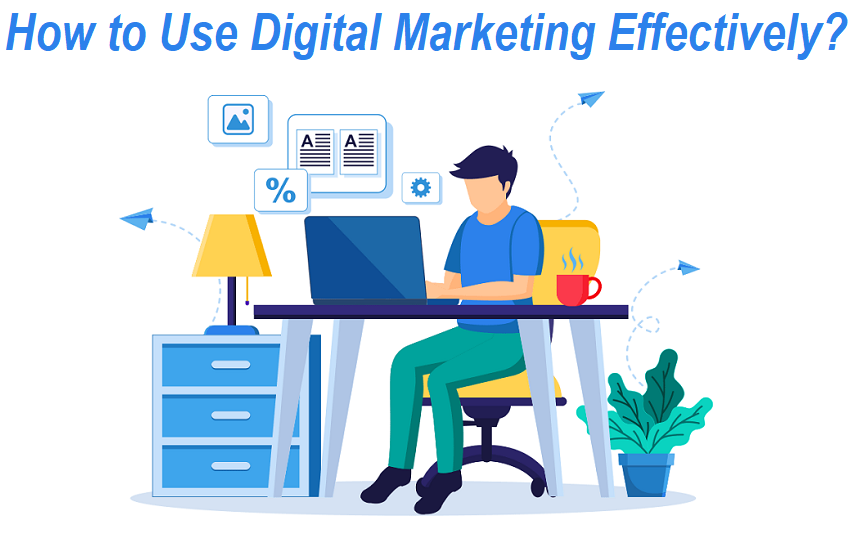 How to Use Digital Marketing Effectively