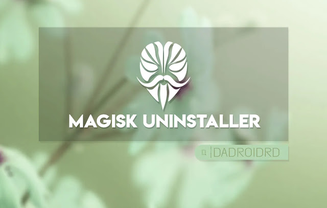 Magisk Uninstaller, UNROOT Magisk, Remove Magisk, Cara UNROOT dengan Magisk, Cara pakai Magisk Uninstaller, Download Magisk Uninstaller Terbaru, Download Magisk Uninstaller Latest, Tutorial UNROOT Magisk, Tutorial Magisk Uninstaller