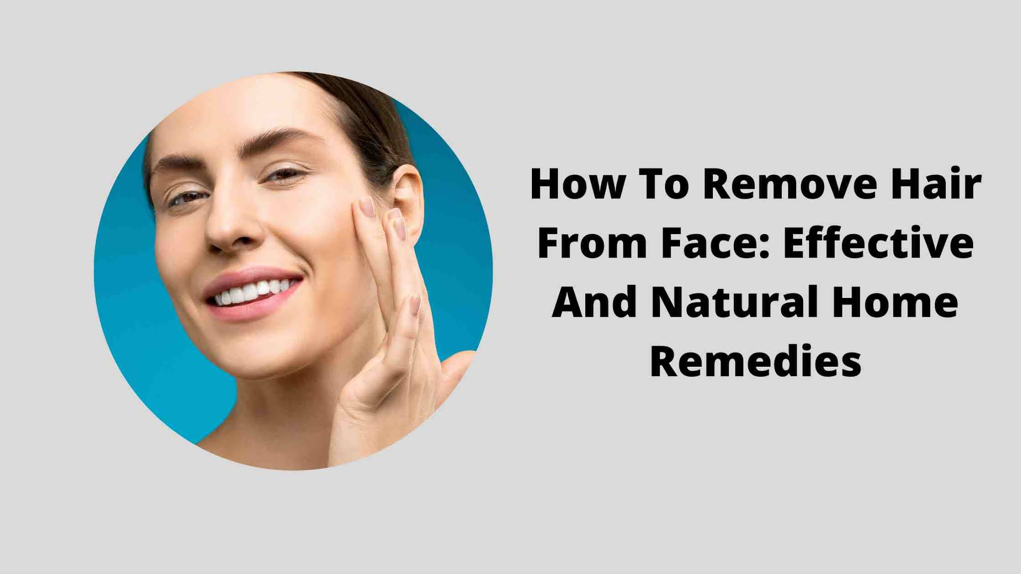 How To Remove Hair From Face: Effective And Natural Home Remedies