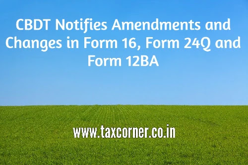 cbdt-notifies-amendments-and-changes-in-form-16,-form-24q-and-form-12ba