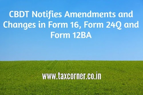 CBDT Notifies Amendments and Changes in Form 16, Form 24Q and Form 12BA