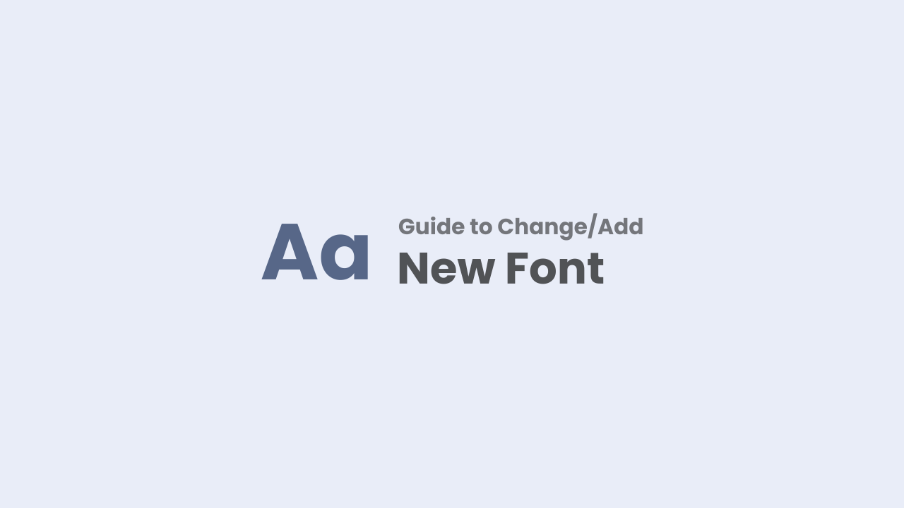 Guide to Replace or Add A New Font