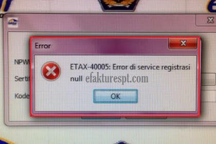Registrasi e-Faktur ETAX-40005 Error di Service Registrasi Null