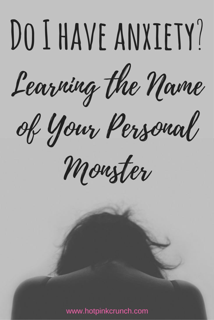 Do I have anxiety learning the name of your personal monster | Hot Pink Crunch