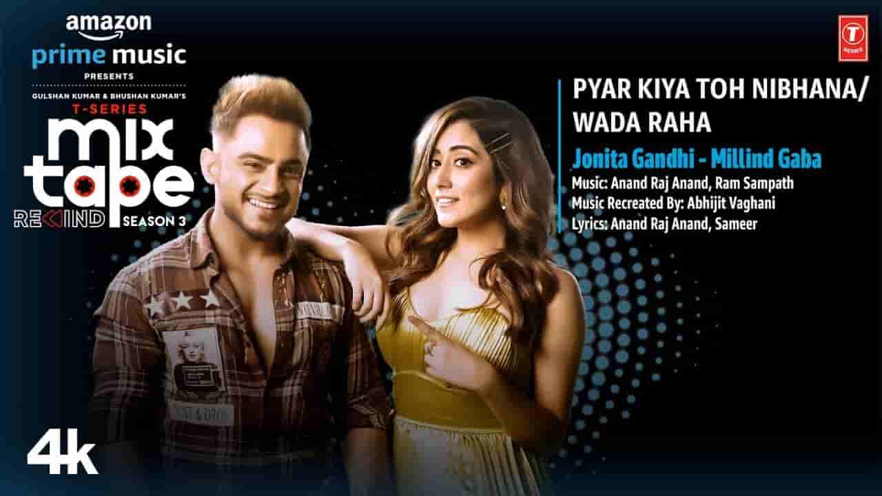 प्यार किया तोह निभाना /  वादा रहा Pyar kiya toh nibhana / wada raha lyrics in Hindi Jonita Gandhi x Millind Gaba x Abhijit Vaghani T-series mixtape rewind s3 Hindi Song