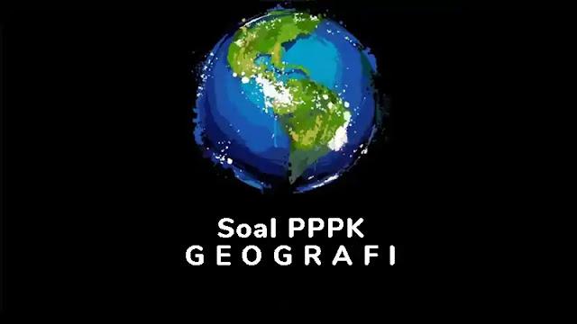 Soal P3K (PPPK) Geografi