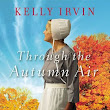 Through the Autumn Air (Every Amish Season #3) by Kelly Irvin