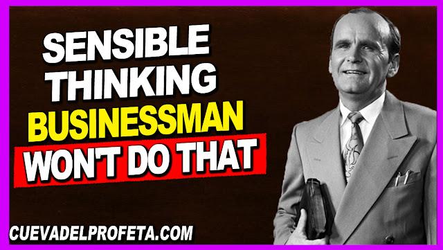 Sensible-thinking businessman won't do that - William Marrion Branham