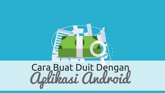 Cara Buat Duit Dengan Aplikasi Android di Malaysia
