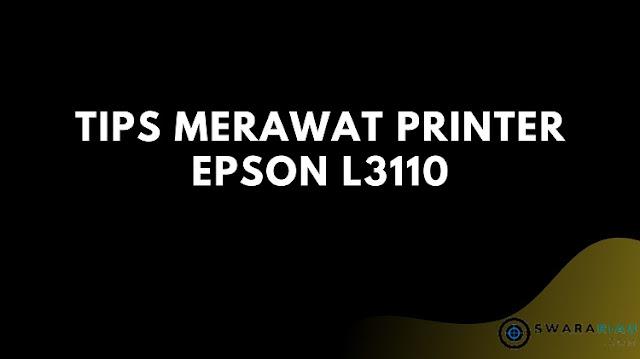 Tips Merawat Printer Epson L3110
