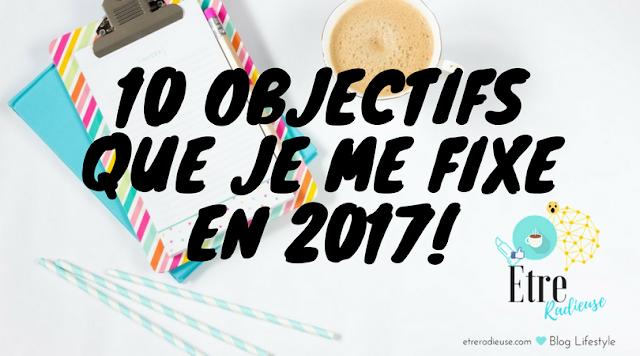 10 objectifs que je me fixe en 2017!