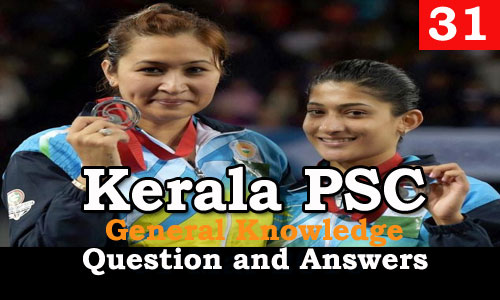 Kerala PSC General Knowledge Question and Answers - 31