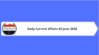 Daily Current Affairs 03 June 2020