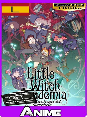 Little Witch Academia: The Enchanted Parade (2015) latino HD [1080P] [GoogleDrive] RijoHD