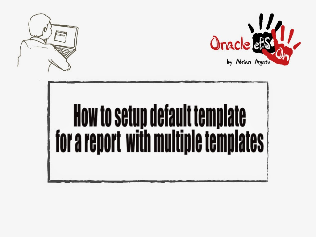 Oracle EBS Hands-on: How to Setup Default Template for an
