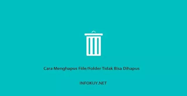 Cara Menghapus File/Folder Tidak Bisa Dihapus