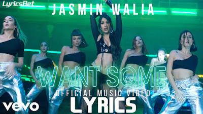 WANT SOME Lyrics - Jasmin Walia