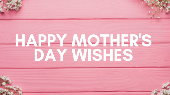 Happy Mothers Day Wishes and Messages