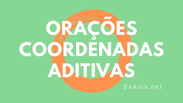 Língua Portuguesa: Orações Coordenadas Aditivas
