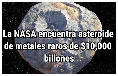 La NASA encuentra asteroide de metales raros de $10,000 billones