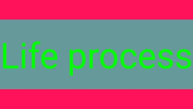 Life process