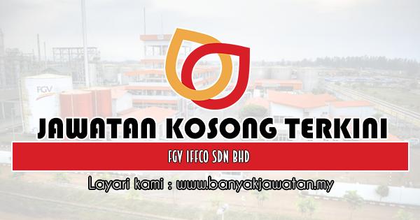 Jawatan Kosong 2019 di FGV IFFCO Sdn Bhd