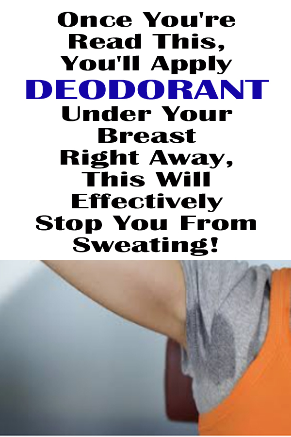 When YOU'VE READ THIS, YOU'LL APPLY DEODORANT UNDER YOUR BREASTS RIGHT AWAY. THIS WILL EFFECTIVELY STOP YOU FROM SWEATING!
