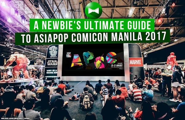 A Newbie's Ultimate Guide to AsiaPop Comicon Manila 2017
