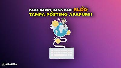 Cara-Dapat-Uang-Dari-Blog-Tanpa-Posting-Apapun