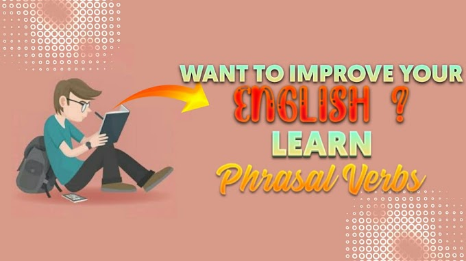 PHRASAL VERBS WITH MEANING - A GREAT ROLE IN SPOKEN ENGLISH