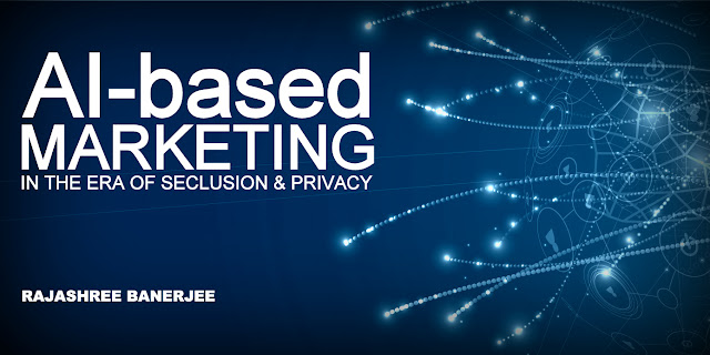 AI-based Marketing in the Era of Seclusion & Privacy