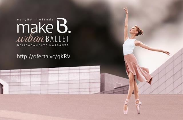 Conheça a nova coleção de maquiagens Make B. Urban Ballet no site http://oferta.vc/qKRV