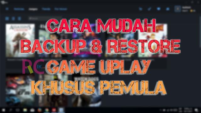 Seperti Apa dan Bagaimana Cara Backup dan Restore Game Ubisoft via UPlay? Apakah Semudah Steam? Baca Tutorial Lengkapnya Berikut!