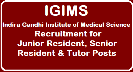 Indira Gandhi Institute of Medical Science (IGIMS) Recruitment 2019 Walkin for 90 Junior Resident, Senior Resident & Tutor Posts /2019/08/Indira-Gandhi-Institute-of-Medical-Science-Recruitment-for-Junior-Resident-Senior-Resident-Tutor-Posts.html