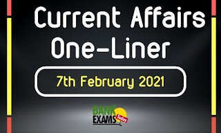 Current Affairs One-Liner: 7th February 2021