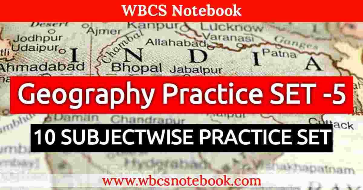 Geography Practice SET -5    WBCS Notebook