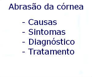 Abrasão da córnea causas sintomas diagnóstico tratamento prevenção riscos complicações