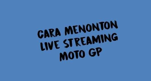 Cara Nonton Live Streaming MotoGP