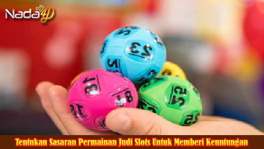 Tentukan Sasaran Permainan Judi Slots Untuk Memberi Keuntungan