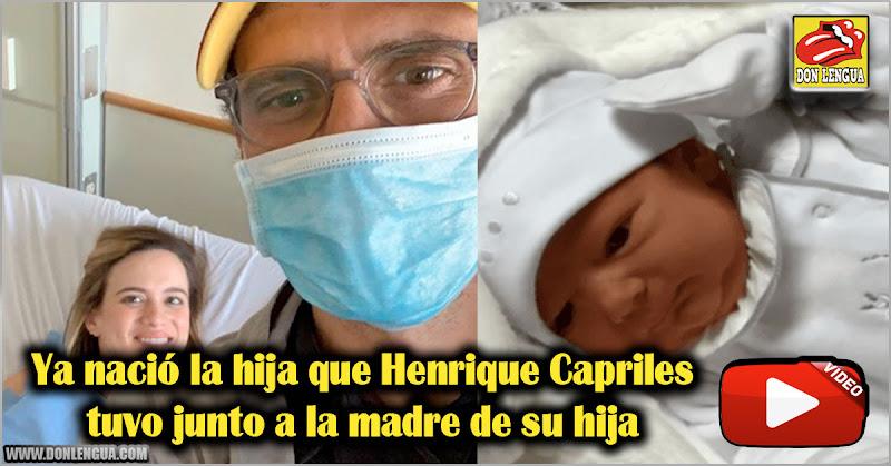 Ya nació la hija que Henrique Capriles tuvo junto a la madre de su hija