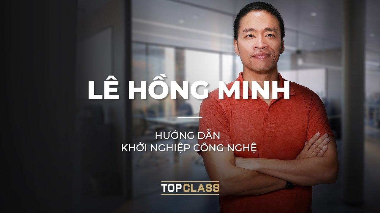 Share khóa học Hướng dẫn Khởi Nghiệp Công Nghệ - Lê Hồng Minh