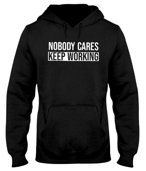 nobody cares keep working,  nobody cares keep working shirt,  nobody cares keep hammering,  nobody cares keep studying,