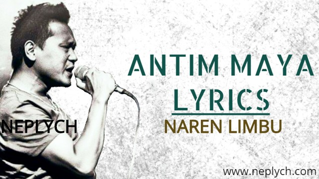 Antim Maya Lyrics - Naren Limbu
