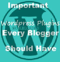 Important Wordpress Plugins Every Blogger Should Have