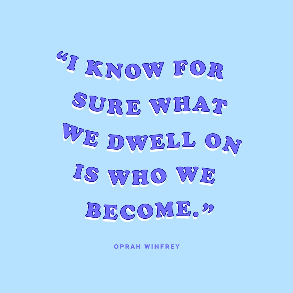 Inspirational Quotes, I Know For Sure What we Dwell On Is Who We Become