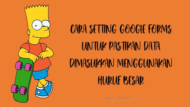 Cara Setting Google Form Untuk Pastikan Data Dimasukkan Menggunakan Huruf Besar