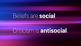 Beliefs are social. Criticism is antisocial.