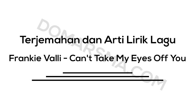 Terjemahan dan Arti Lirik Lagu Frankie Valli - Can't Take My Eyes Off You